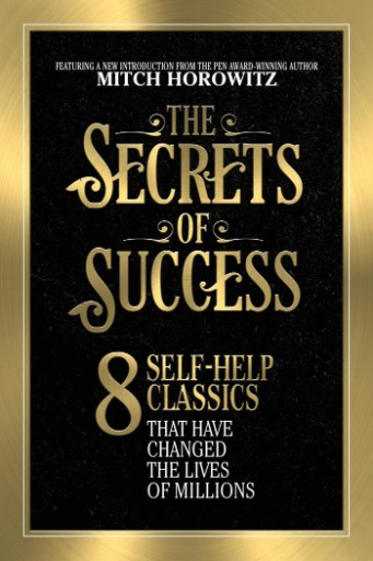The Secrets of Success : 8 Self-Help Classics That Have Changed the Lives of Millions