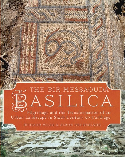 The Bir Messaouda Basilica : Pilgrimage and the Transformation of an Urban Landscape in Sixth Century AD Carthage