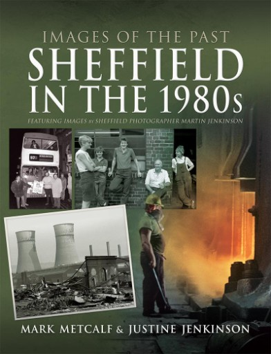 Sheffield in the 1980s : Featuring Images of Sheffield Photographer, Martin Jenkinson