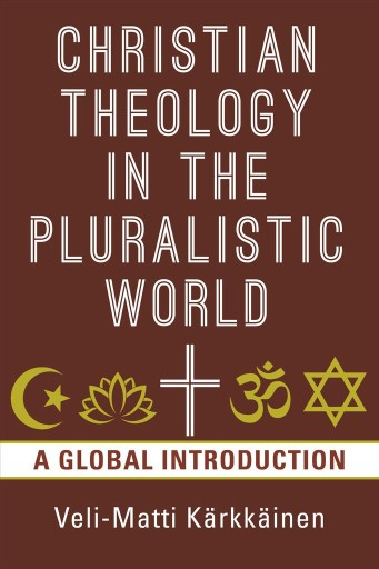 Christian Theology in the Pluralistic World : A Global Introduction