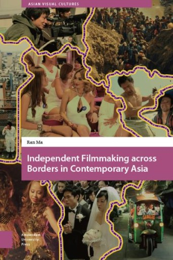 Independent Filmmaking Across Borders in Contemporary Asia