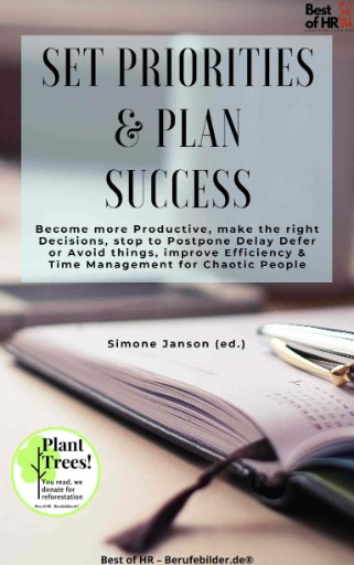 Set Priorities & Plan Success : Become More Productive, Make the Right Decisions, Stop to Postpone Delay Defer or Avoid Things, Improve Efficiency & Time Management for Chaotic People