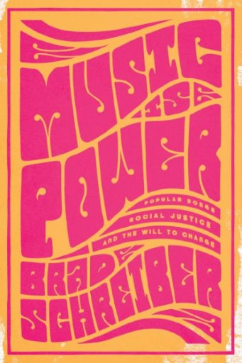 Music Is Power : Popular Songs, Social Justice, and the Will to Change