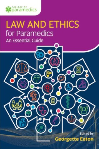 Law and Ethics for Paramedics : An Essential Guide