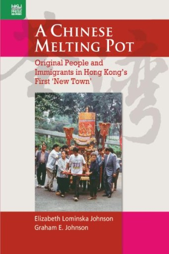 A Chinese Melting Pot : Oiginal People and Immigrants in Hong Kong's First 'new Town'