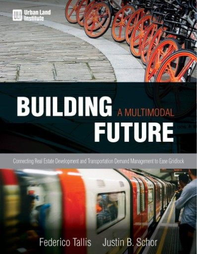 Building a Multimodal Future : Connecting Real Estate Development and Transportation Demand Management to Ease Gridlock