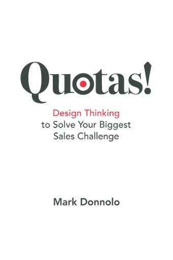 Quotas! : Design Thinking to Solve Your Biggest Sales Challenge