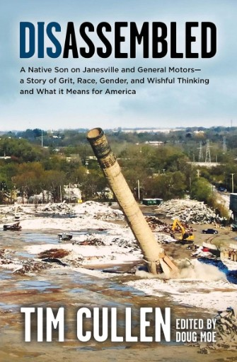 Disassembled : A Native Son on Janesville and General Motors – a Story of Grit, Race, Gender and Wishful Thinking and What It Means for America