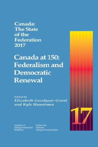 Canada: The State of the Federation 2017 : Canada at 150: Federalism and Democratic Renewal