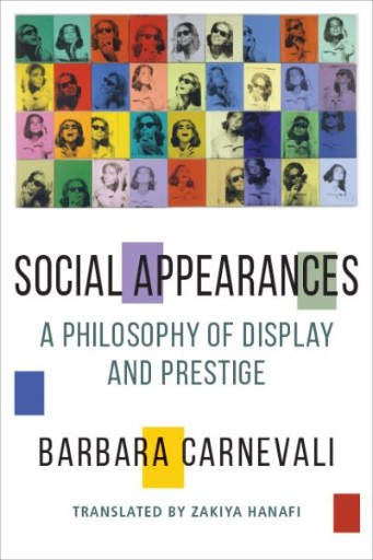 Social Appearances : A Philosophy of Display and Prestige