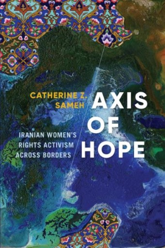Axis of Hope : Iranian Women's Rights Activism Across Borders