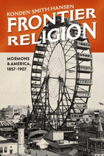 Frontier Religion : Mormons and America, 1857–1907