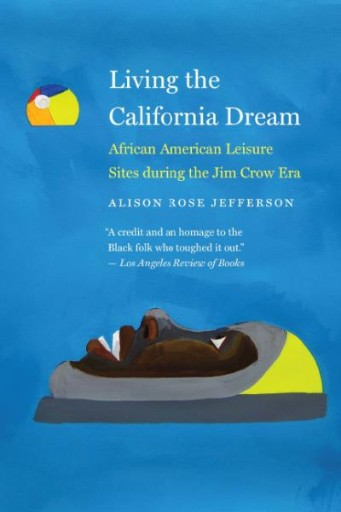 Living the California Dream : African American Leisure Sites During the Jim Crow Era
