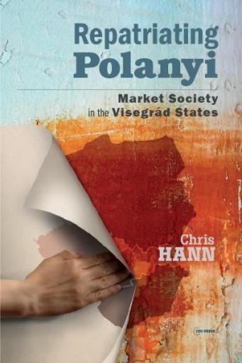 Repatriating Polanyi : Market Society in the Visegrád States