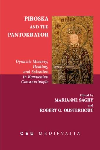 Piroska and the Pantokrator : Dynastic Memory, Healing and Salvation in Komnenian Constantinople