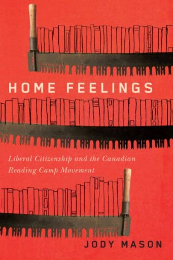 Home Feelings : Liberal Citizenship and the Canadian Reading Camp Movement