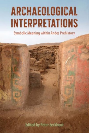 Archaeological Interpretations : Symbolic Meaning Within Andes Prehistory