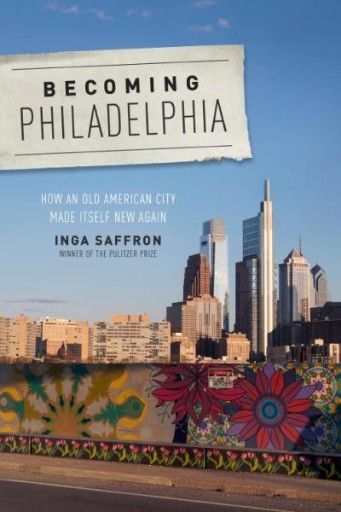 Becoming Philadelphia : How an Old American City Made Itself New Again