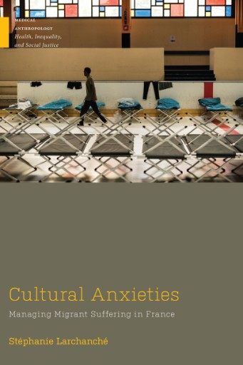 Cultural Anxieties : Managing Migrant Suffering in France