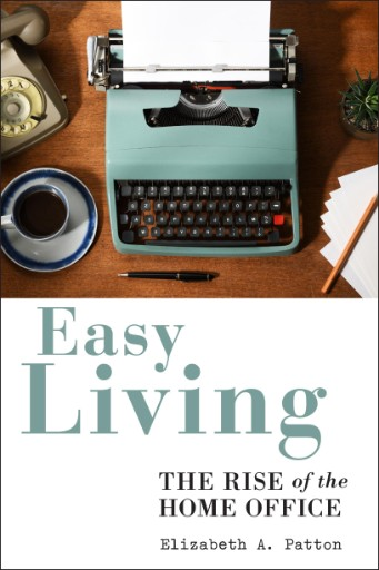 Easy Living : The Rise of the Home Office