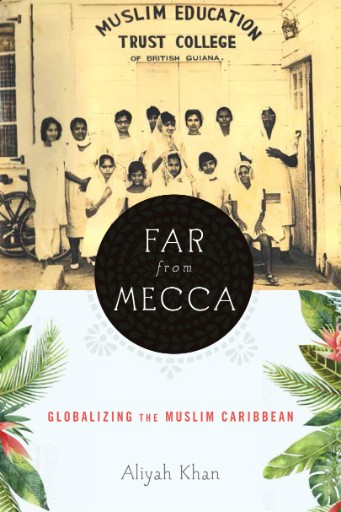 Far From Mecca : Globalizing the Muslim Caribbean
