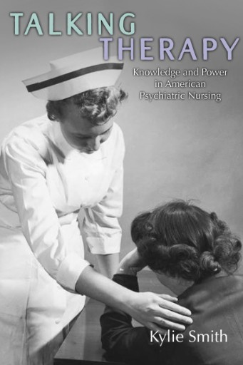 Talking Therapy : Knowledge and Power in American Psychiatric Nursing