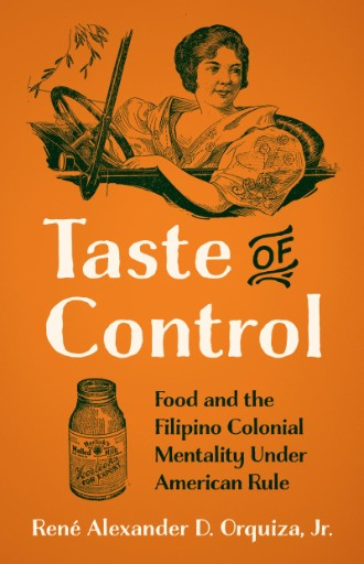 Taste of Control : Food and the Filipino Colonial Mentality Under American Rule