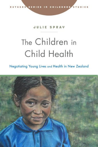 The Children in Child Health : Negotiating Young Lives and Health in New Zealand