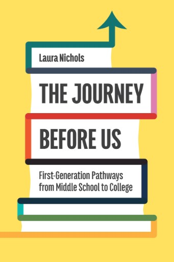 The Journey Before Us : First-Generation Pathways From Middle School to College