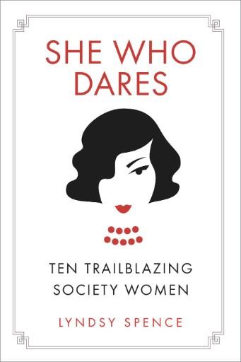 She Who Dares : Ten Trailblazing Society Women
