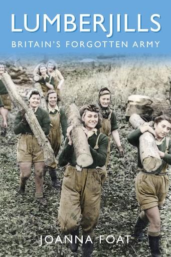Lumberjills : Britain's Forgotten Army