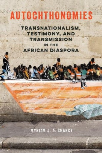 Autochthonomies : Transnationalism, Testimony, and Transmission in the African Diaspora