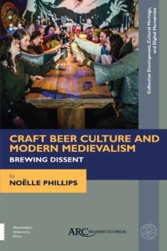 Craft Beer Culture and Modern Medievalism : Brewing Dissent