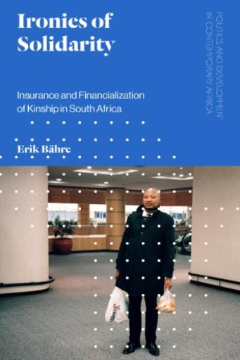 Ironies of Solidarity : Insurance and Financialization of Kinship in South Africa