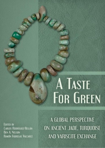A Taste for Green : A Global Perspective on Ancient Jade, Turquoise and Variscite Exchange