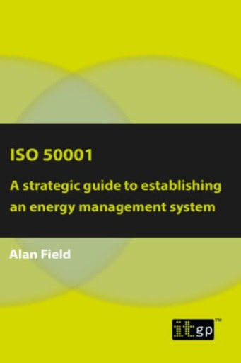 ISO 50001 : A strategic guide to establishing an energy management system