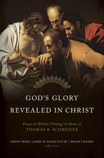 God's Glory Revealed in Christ : Essays on Biblical Theology in Honor of Thomas R. Schreiner