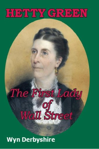 Hetty Green : The First Lady of Wall Street