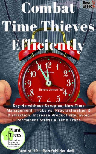 Combat Time Thieves Efficiently : Say No Without Scruples, New Time Management Tricks Vs. Procrastination & Distraction, Increase Productivity, Avoid Permanent Stress & Time Traps