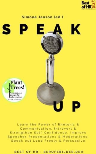 Speak Up : Learn the Power of Rhetoric & Communication, Introvert & Strengthen Self-Confidence, Improve Speeches Presentations & Moderations, Speak Out Loud Freely & Persuasive