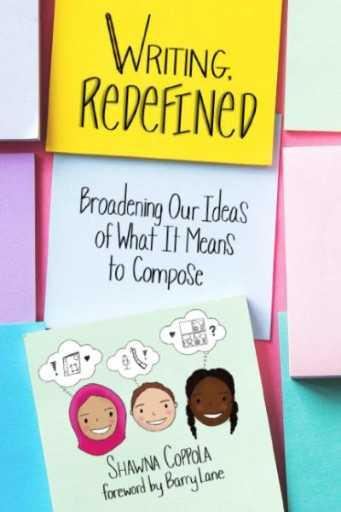 Writing, Redefined : Broadening Our Ideas of What It Means to Compose