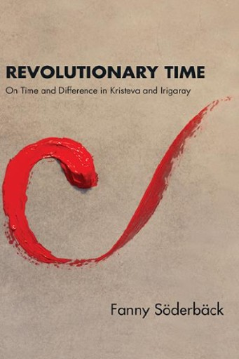 Revolutionary Time : On Time and Difference in Kristeva and Irigaray
