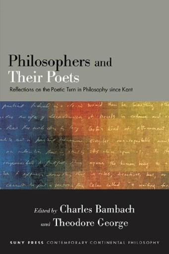 Philosophers and Their Poets : Reflections on the Poetic Turn in Philosophy Since Kant