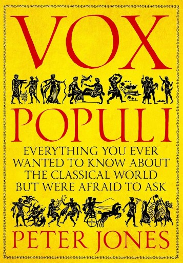 Vox Populi : Everything You Ever Wanted to Know About the Classical World but Were Afraid to Ask