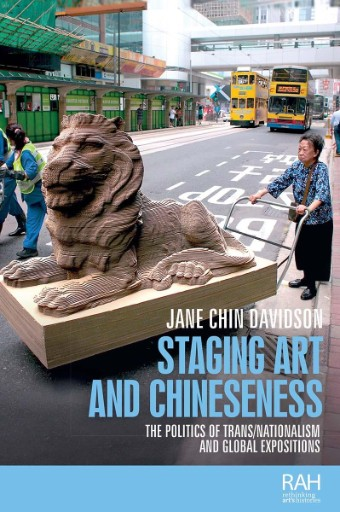 Staging Art and Chineseness : The Politics of Trans/nationalism and Global Expositions