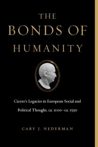The Bonds of Humanity : Cicero's Legacies in European Social and Political Thought, Ca. 1100–ca. 1550