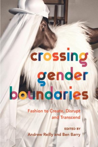 Crossing Gender Boundaries : Fashion to Create, Disrupt and Transcend
