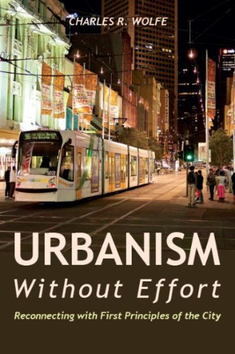 Urbanism Without Effort : Reconnecting with First Principles of the City