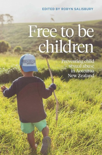 Free to Be Children : Preventing Child Sexual Abuse in Aotearoa New Zealand