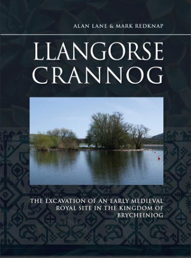 Llangorse Crannog : The Excavation of an Early Medieval Royal Site in the Kingdom of Brycheiniog
